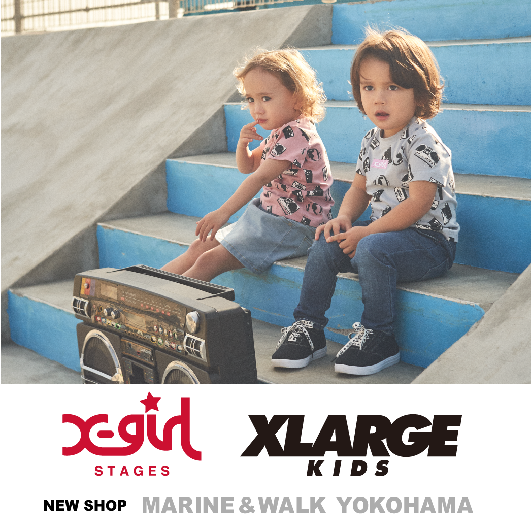 X-girl Stages / XLARGE KIDS  1/31(木)  MARINE & WALK YOKOHAMAにオープン